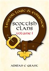 Scottish Clans Legend, Logic and Evidence Volume I (Hardback)