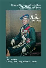 General Sir Gordon MacMillan of MacMillan and Knap KCB KCVO CBE DSO MC LLD: The Babe (1897 - 1986)
