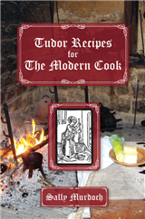 Tudor Recipes for The Modern Cook
