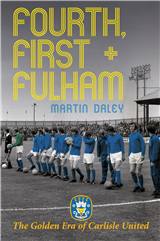 The Golden Era of Carlisle United: First, Fourth and Fulham