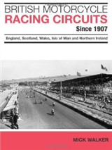 British Motorcycle Racing Circuits since 1907. England, Scotland, Wales, Isle of Man and Northern Ireland