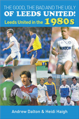 The Good, The Bad and The Ugly of Leeds United! Leeds United in the 1980s