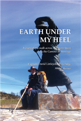 Earth Under My Heel: A journal of a walk across Northern Spain on the Camino de Santiago