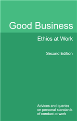 Good Business Ethics at Work Second Edition: Advices and queries on personal standards of conduct at work