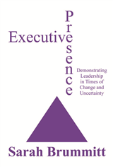 Executive Presence: Demonstrating Leadership in Times of Change and Uncertainty