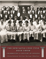 The Newcastle Bach Choir: Celebrating a Century of Singing 1915-2015