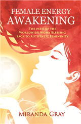 Female Energy Awakening: The path of the Worldwide Womb Blessing back to Authentic Femininity