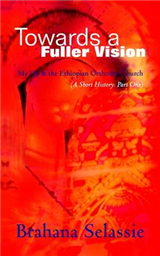 Towards a Fuller Vision: My Life and the Ethiopian Orthodox Church - a Short History
