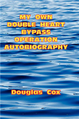 My Own Double Heart Bypass Operation Autobiography