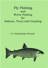 Fly Fishing and Worm Fishing for Salmon, Trout and Grayling