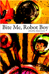 Bite Me, Robot Boy: The Dog Horn Prize for Literature Anthol