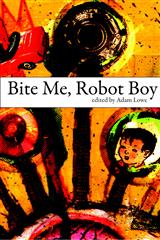 Bite Me, Robot Boy: The Dog Horn Prize for Literature Anthol