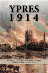 YPRES 1914 - An Official Account Published by Order of the German General Staff
