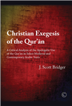 Christian Exegesis of the Qur'an: A Critical Analysis of the Apologetic Use of the Qur'an in Select Medieval and Contemporary Arabic Texts