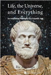 Life, the Universe and Everything: An Aristotelian Philosophy for a Scientific Age