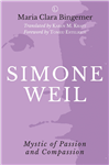 Simone Weil: Mystic of Passion and Compassion