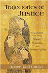 Trajectories of Justice: What the Bible Says about Slaves,Women, and Homosexuality
