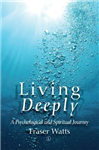 Living Deeply: A Psychological and Spiritual Journey