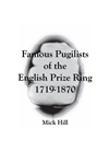 Famous Pugilists of the English Prize Ring 1719 - 1870