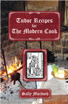 Tudor Recipes for The Modern Cook
