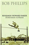 Benjamin Howard Baker: Sportsman Supreme.