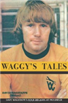 Waggy's Tales: Dave Wagstaffe's Four Decades at Molineux