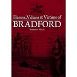 Heroes, Villains & Victims of Bradford