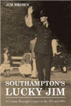Southampton's Lucky Jim - A County Borough Copper in the 50's and 60's