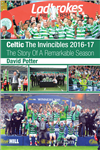 Celtic - The Invincibles 2016-17 - The Story Of A Remarkable Season.