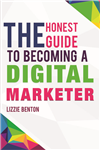 The Honest Guide to Becoming A Digital Marketer