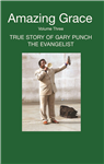 Amazing Grace Volume Three: TRUE STORY OF GARY PUNCH THE EVANGELIST
