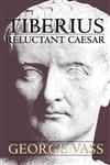 Tiberius : Reluctant Caesar