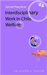 Secret Practices: Interdisciplinary Work in Child Welfare