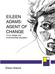 Eileen Adams: Agent of Change in art, design and environmental education