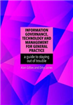 Information Governance, Technology and Management for General Practice: a guide to staying out of trouble