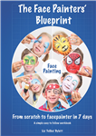 Face Painting: The Face Painters' Blueprint - From Scratch to Facepainter in 7 Days