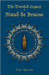 The Twisted Legacy of Maud de Braose