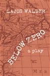 Below Zero: A Play