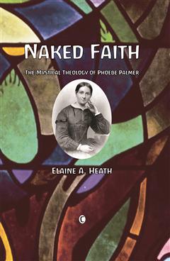 Naked Faith: The Mystical Theology of Phoebe Palmer