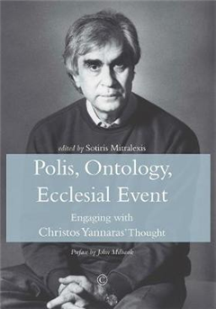 Polis, Ontology, Ecclesial Event: Engaging with Christos Yannaras' Thought