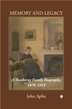 Memory and Legacy: A Thackeray Family Biography, 1876-1919