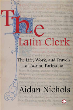 Latin Clerk: The Life, Work and Travels of Adrian Fortescue