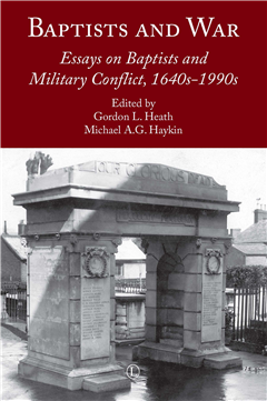 Baptists and War: Essays on Baptists and Military Conflict, 1640s–1990s