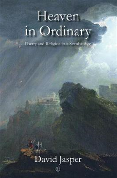 Heaven in Ordinary: Poetry and Religion in a Secular Age