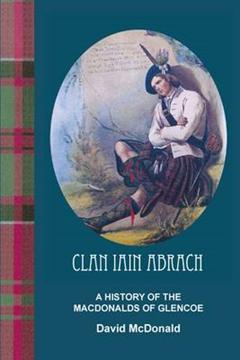 Clan Iain Abrach A History of the MacDonalds of Glencoe