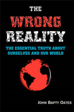 THE WRONG REALITY: The Essential Truth About Society