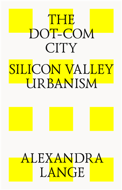 THE DOT-COM CITY: SILICON VALLEY URBANISM