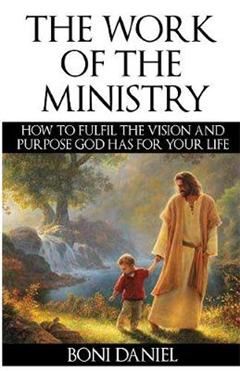 The Work of the Ministry: How to Fulfil the Vision and Purpose God Has for Your Life (Welcome to His Work)