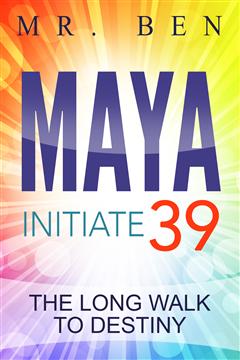MAYA Initiate 39: The Long Walk to Destiny