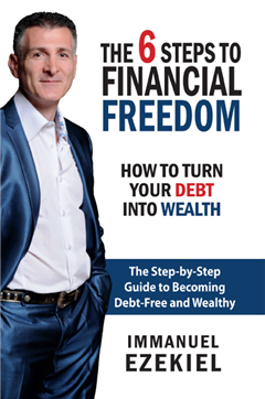 The 6 Steps to Financial Freedom - How to Turn Your Debt into Wealth